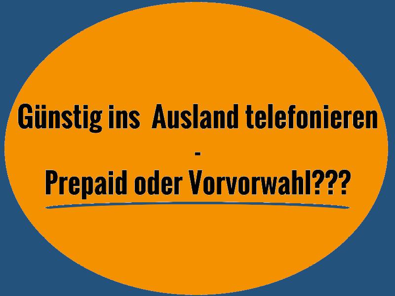 Call-by-Call oder Prepaidtarif fürs Ausland?